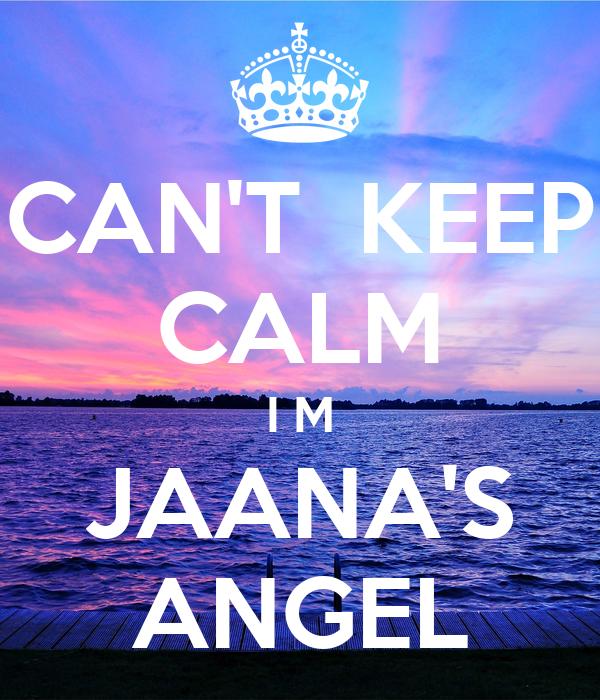 CAN'T  KEEP CALM I M JAANA'S ANGEL