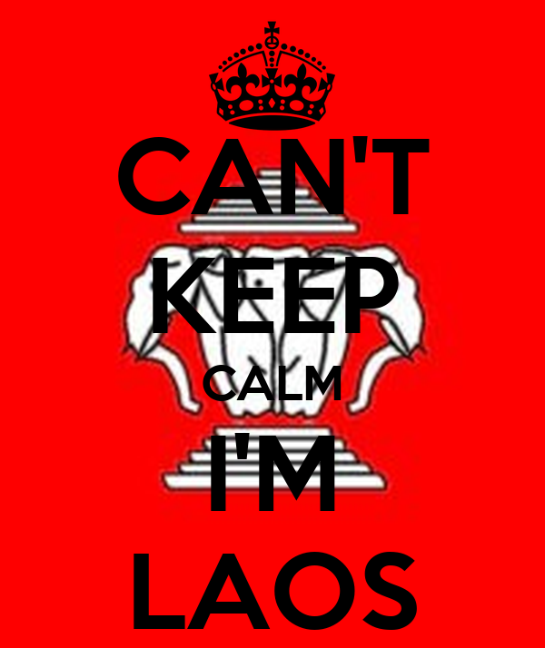CAN'T KEEP CALM I'M LAOS
