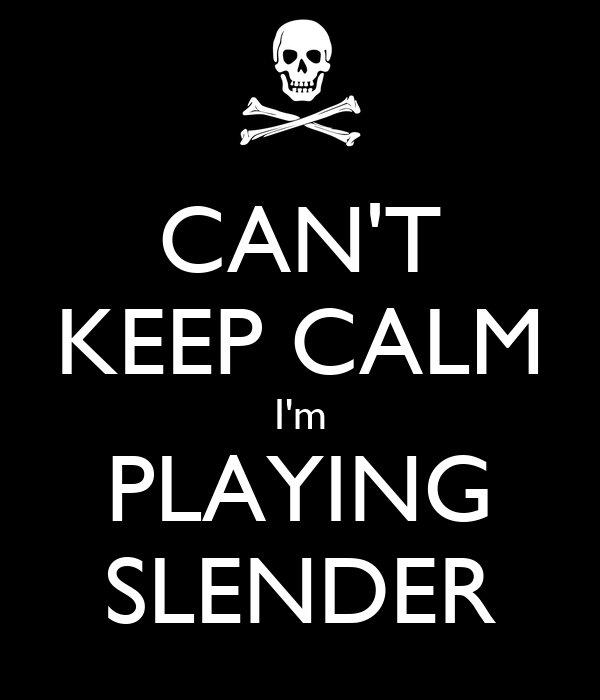 CAN'T KEEP CALM I'm PLAYING SLENDER