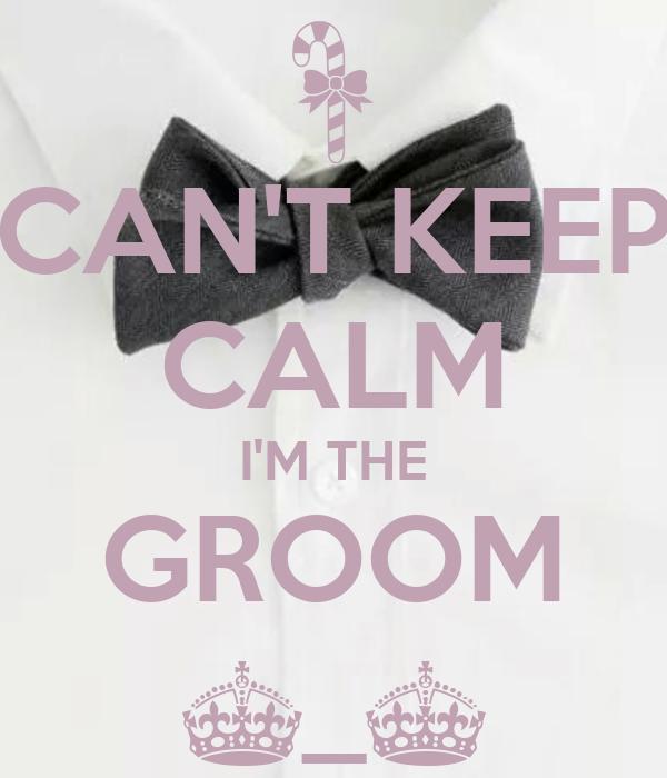 CAN'T KEEP CALM I'M THE GROOM ^_^