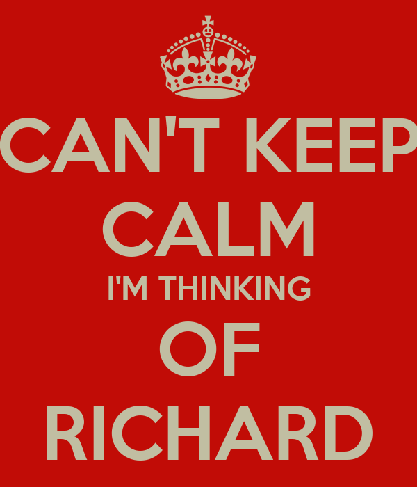 CAN'T KEEP CALM I'M THINKING OF RICHARD