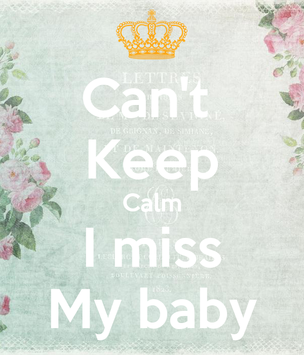 Can't  Keep Calm I miss My baby