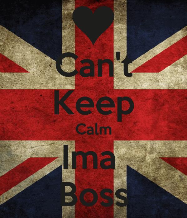 Can't Keep Calm Ima  Boss