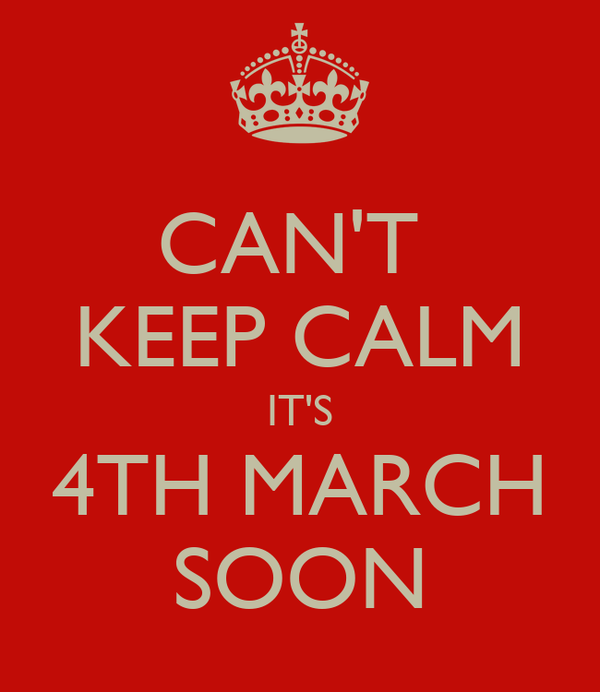 CAN'T  KEEP CALM IT'S 4TH MARCH SOON