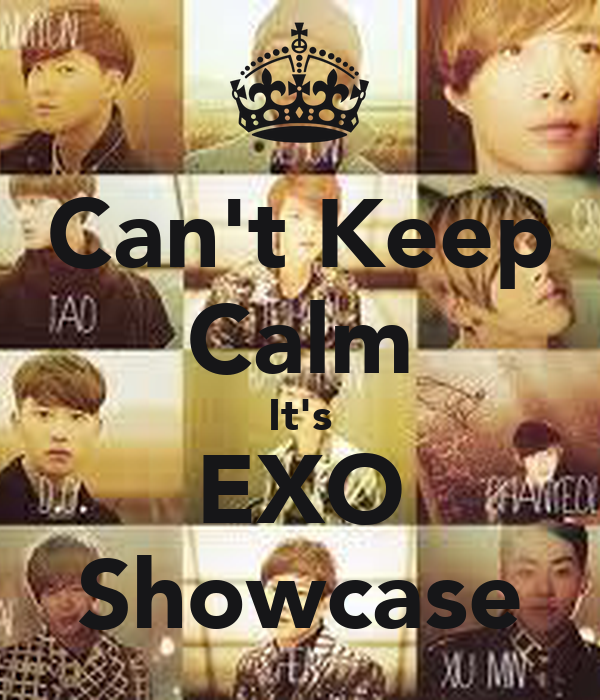 Can't Keep Calm It's EXO Showcase