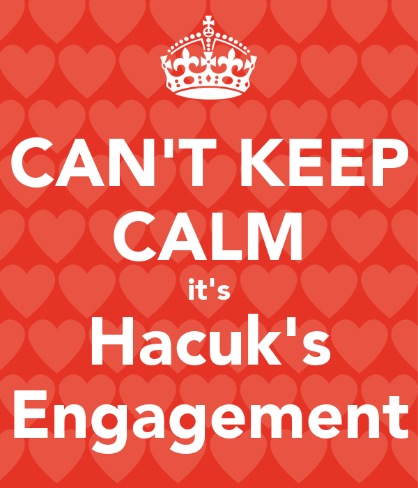 CAN'T KEEP CALM it's Hacuk's Engagement