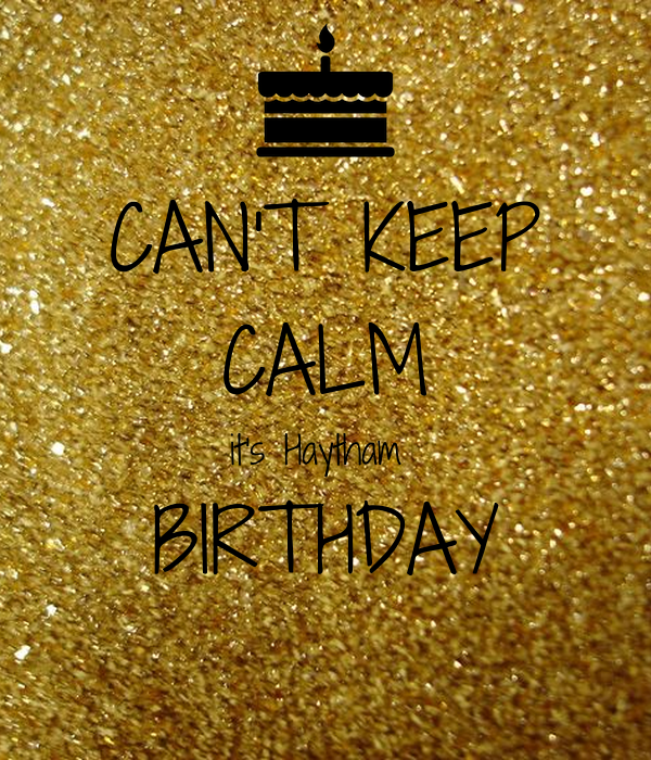 CAN'T KEEP CALM it's Haytham  BIRTHDAY