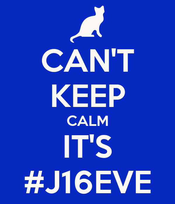 CAN'T KEEP CALM IT'S #J16EVE