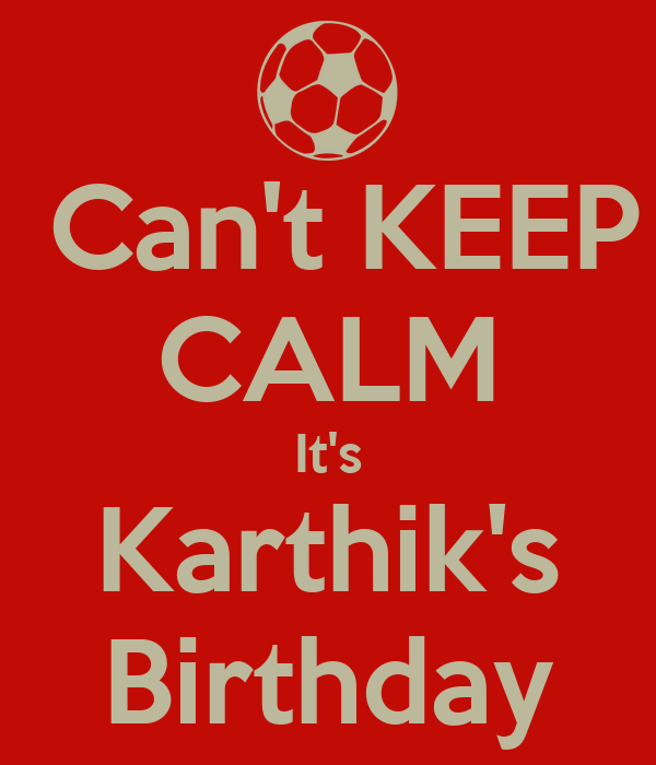 Can't KEEP CALM It's Karthik's Birthday