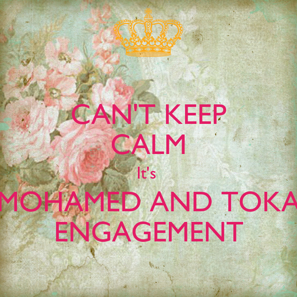 CAN'T KEEP CALM It's  MOHAMED AND TOKA ENGAGEMENT