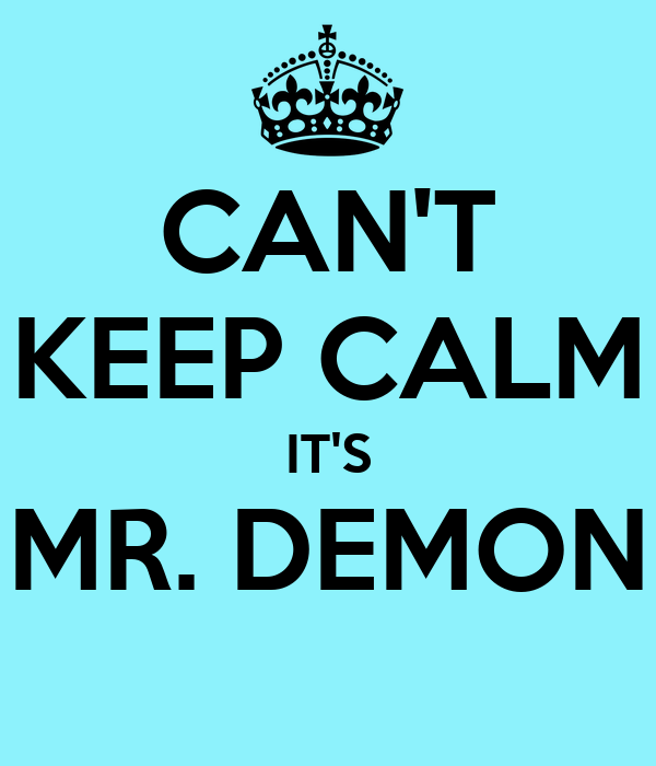CAN'T KEEP CALM IT'S MR. DEMON
