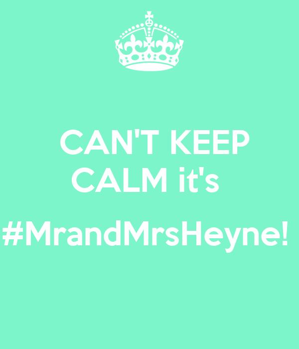 CAN'T KEEP CALM it's   #MrandMrsHeyne!