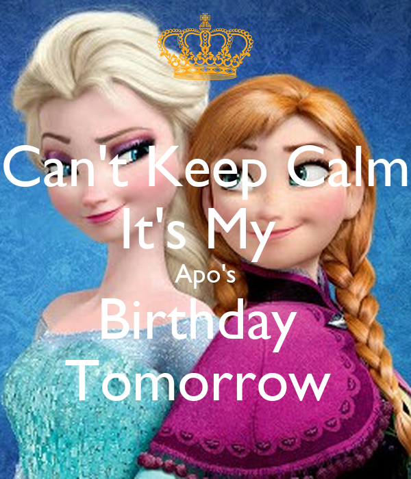 Can't Keep Calm It's My  Apo's Birthday  Tomorrow