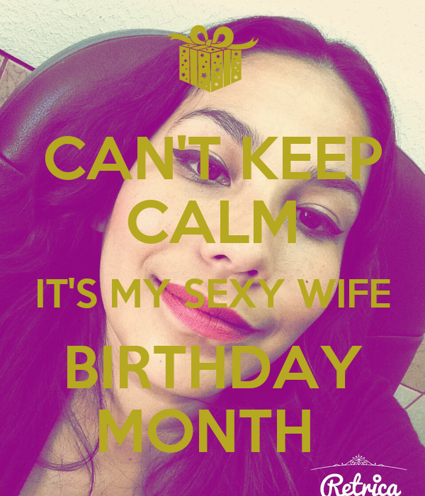 CAN'T KEEP CALM IT'S MY SEXY WIFE BIRTHDAY MONTH