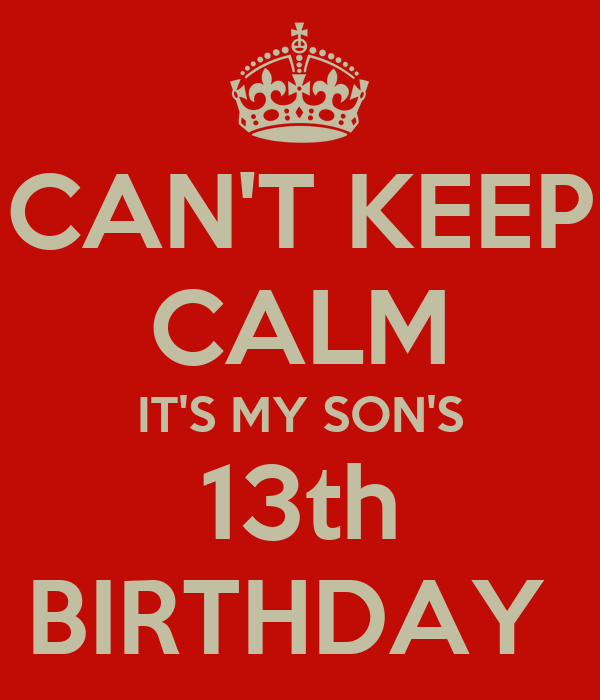 CAN'T KEEP CALM IT'S MY SON'S 13th BIRTHDAY