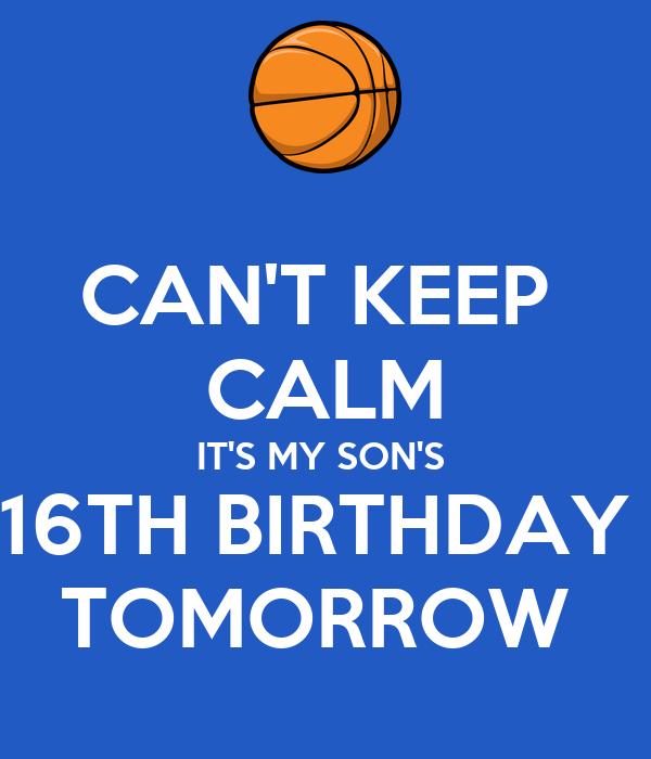CAN'T KEEP  CALM IT'S MY SON'S  16TH BIRTHDAY  TOMORROW