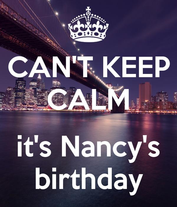 CAN'T KEEP CALM  it's Nancy's birthday