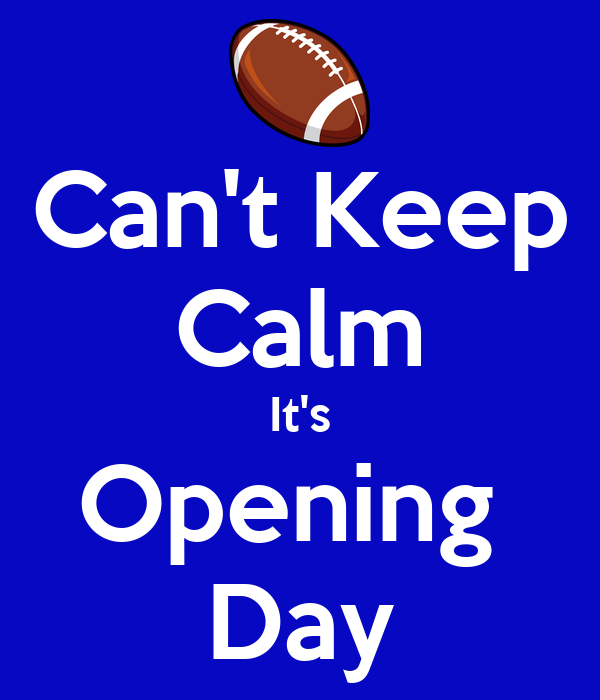 Can't Keep Calm It's Opening  Day