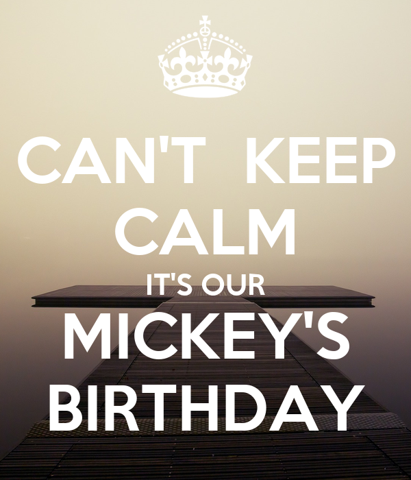 CAN'T  KEEP CALM IT'S OUR MICKEY'S BIRTHDAY