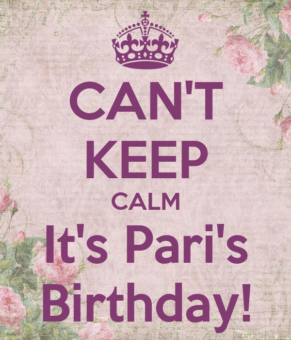 CAN'T KEEP CALM It's Pari's Birthday!