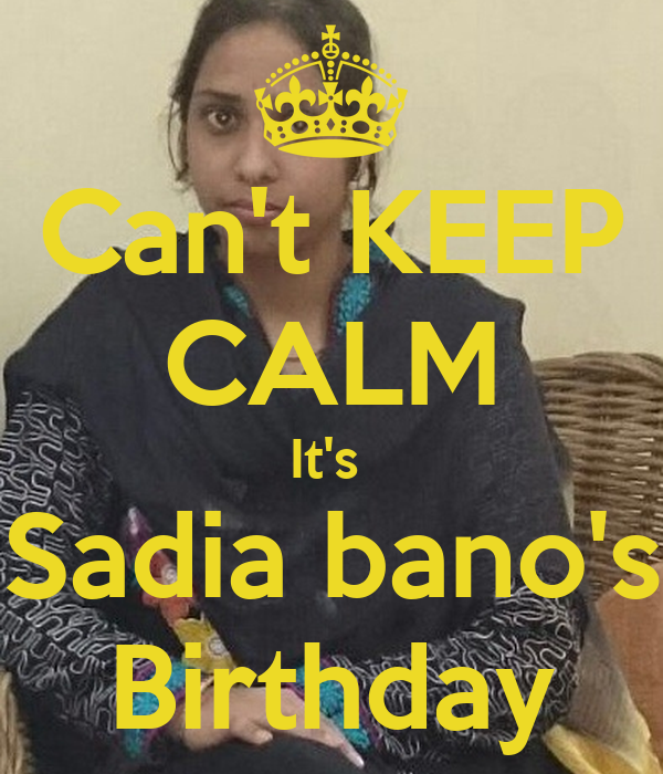 Can't KEEP CALM It's  Sadia bano's Birthday