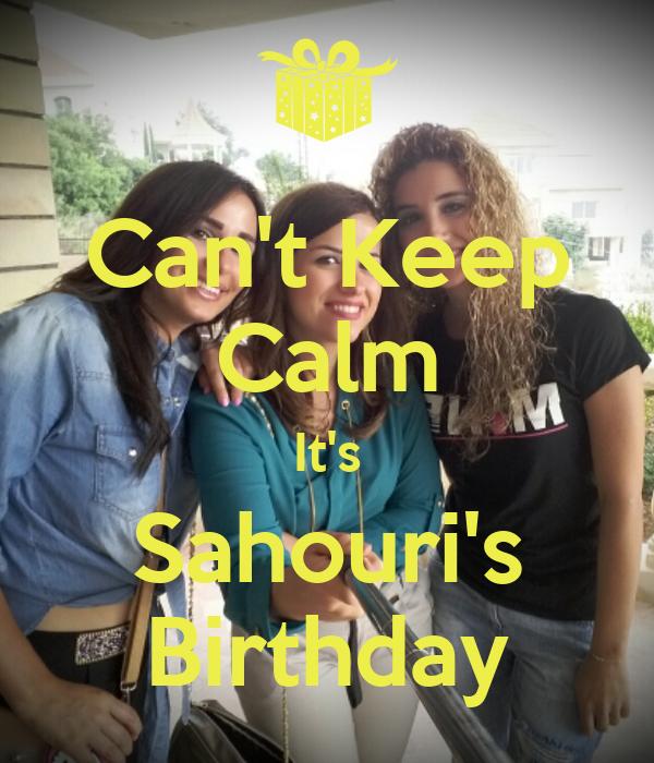 Can't Keep Calm It's Sahouri's Birthday
