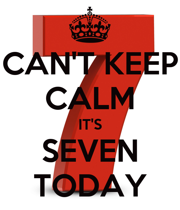 CAN'T KEEP CALM IT'S SEVEN TODAY