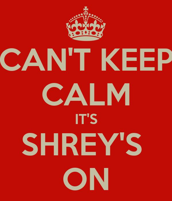 CAN'T KEEP CALM IT'S SHREY'S  ON