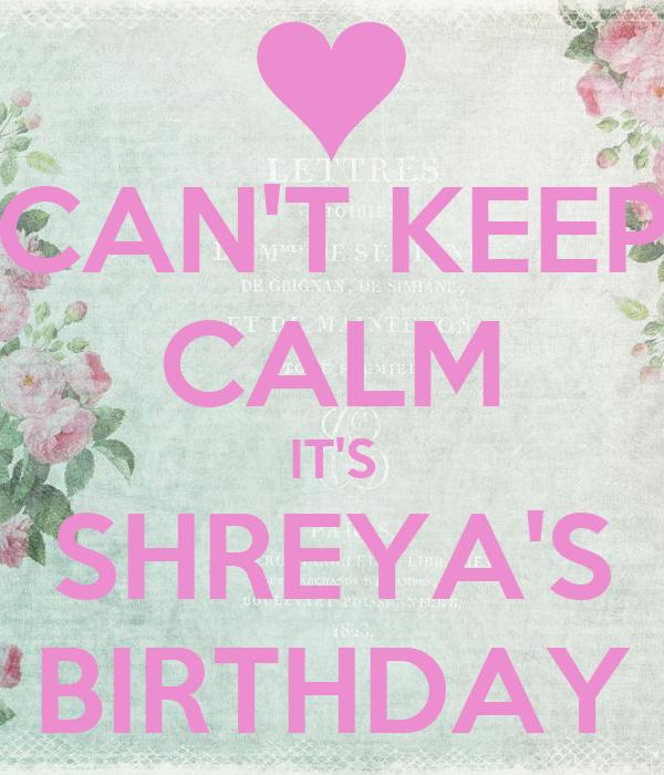 CAN'T KEEP CALM IT'S SHREYA'S BIRTHDAY