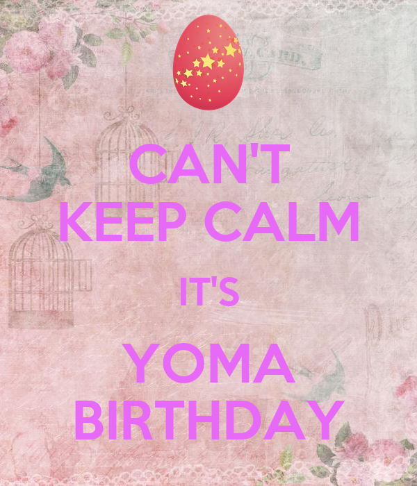 CAN'T KEEP CALM IT'S YOMA BIRTHDAY