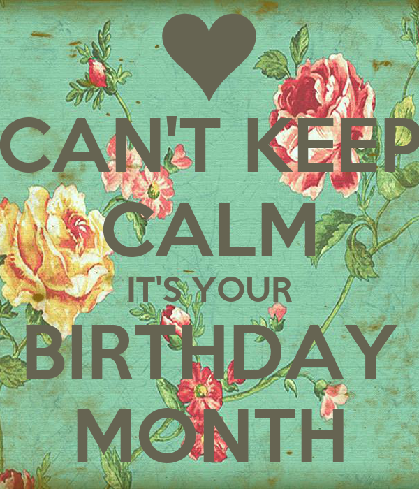 CAN'T KEEP CALM IT'S YOUR BIRTHDAY MONTH