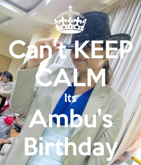 Can't KEEP CALM Its Ambu's Birthday
