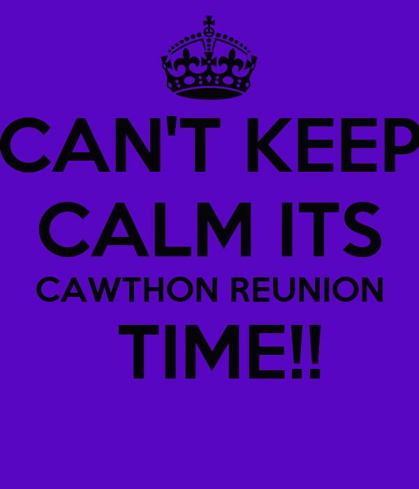 CAN'T KEEP CALM ITS CAWTHON REUNION  TIME!!