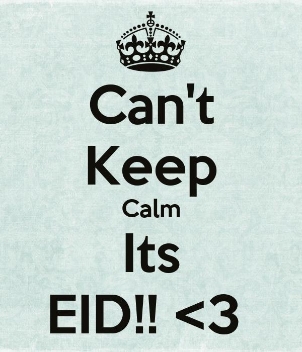 Can't Keep Calm Its EID!! <3