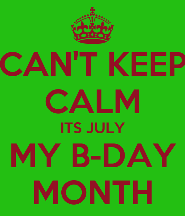 CAN'T KEEP CALM ITS JULY MY B-DAY MONTH