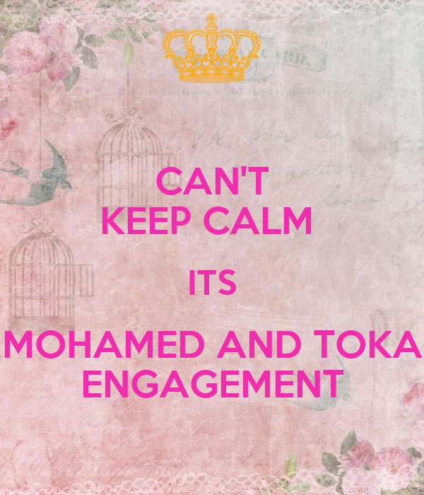 CAN'T KEEP CALM  ITS MOHAMED AND TOKA ENGAGEMENT