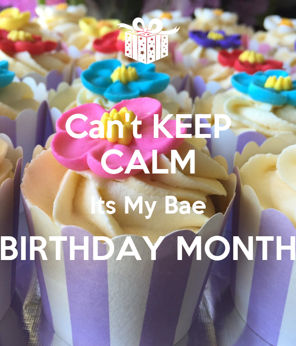 Can't KEEP CALM Its My Bae BIRTHDAY MONTH