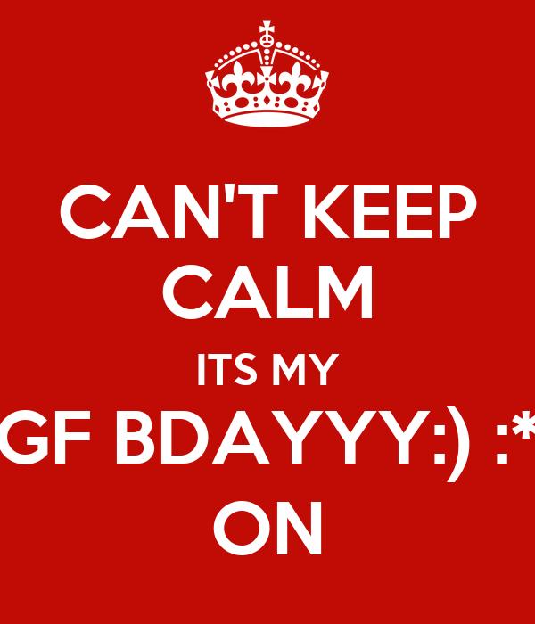 CAN'T KEEP CALM ITS MY GF BDAYYY:) :* ON