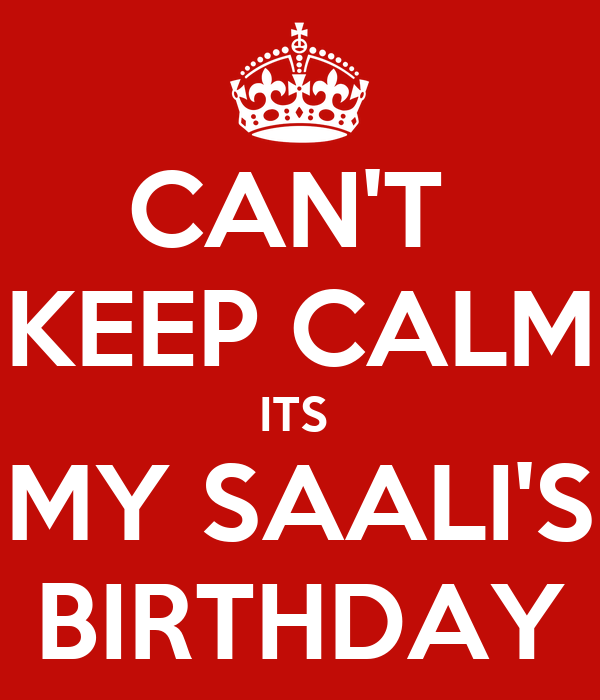 CAN'T  KEEP CALM ITS  MY SAALI'S BIRTHDAY