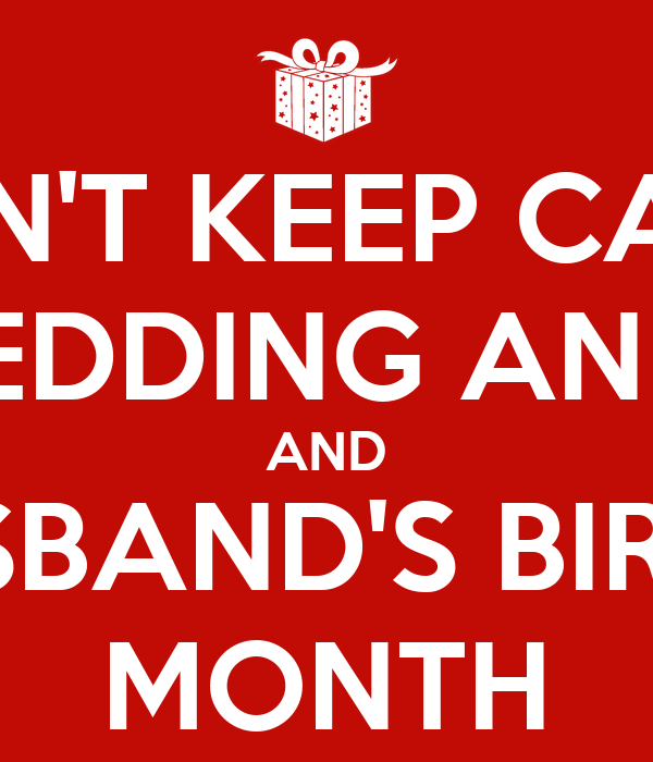 Can T Keep Calm Its Our Wedding Anniversary And My Husband S