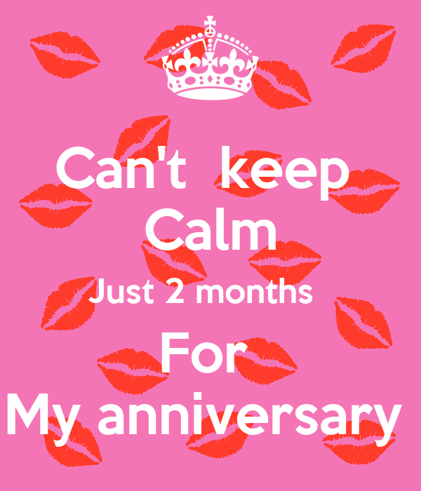 Can't  keep  Calm Just 2 months   For  My anniversary