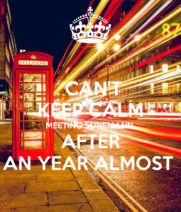 CAN'T KEEP CALM MEETING SONEMANN  AFTER AN YEAR ALMOST