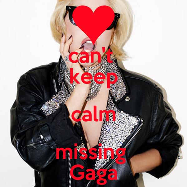 can't  keep calm missing  Gaga