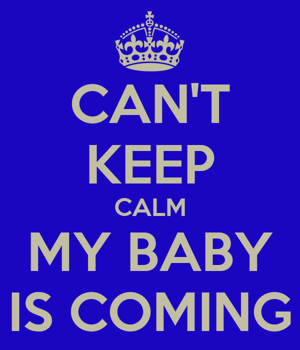 CAN'T KEEP CALM MY BABY IS COMING