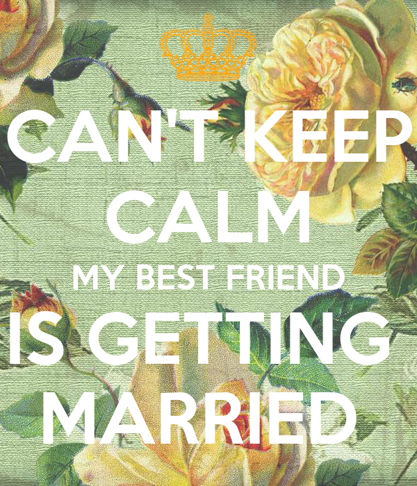 CAN'T KEEP CALM MY BEST FRIEND IS GETTING MARRIED Poster