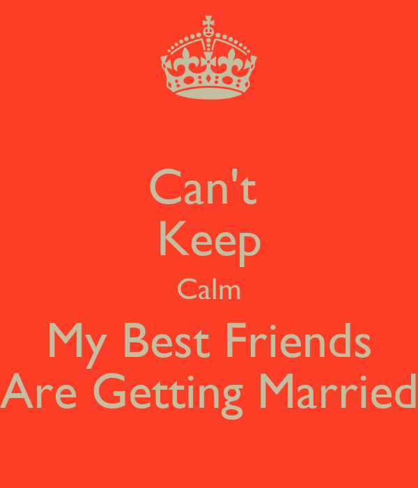 Can't Keep Calm My Best Friends Are Getting Married Poster ...