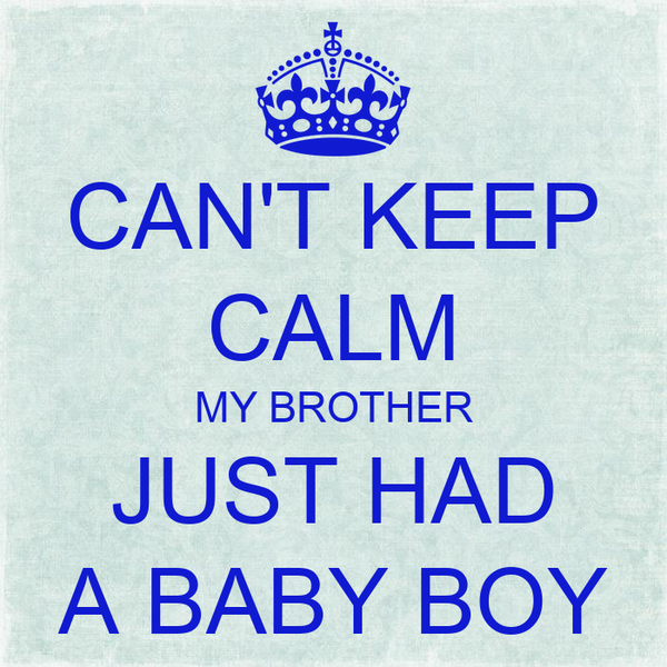 can t keep calm my brother just had a baby boy poster wassim