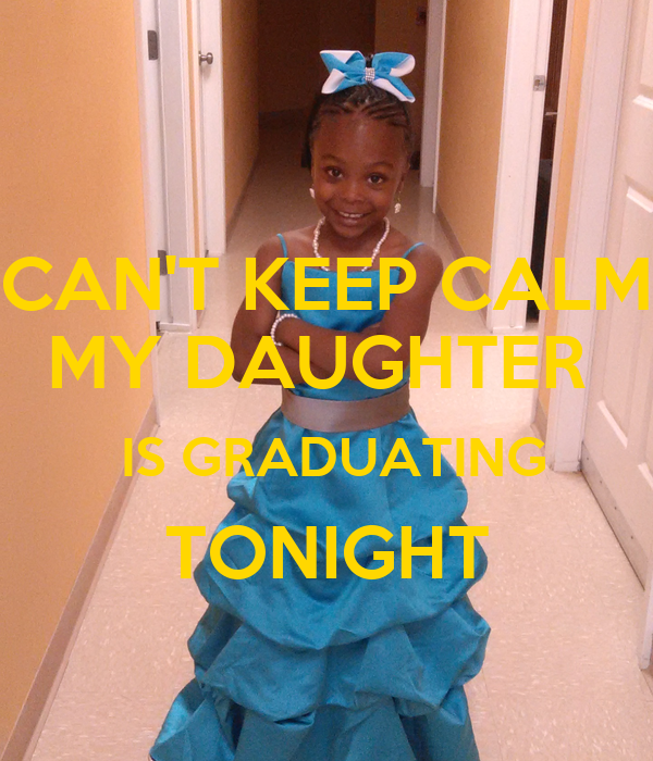 CAN'T KEEP CALM MY DAUGHTER   IS GRADUATING TONIGHT