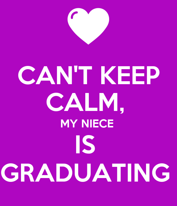 CAN'T KEEP CALM,  MY NIECE  IS  GRADUATING