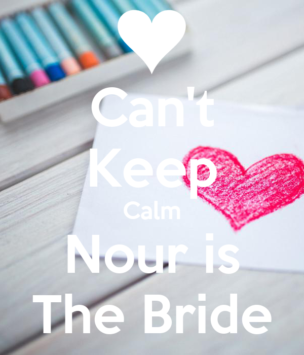 Can't Keep Calm Nour is The Bride